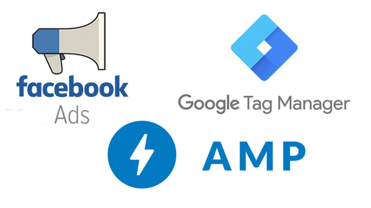 Facebook Ads, Google Tag Manager, AMP